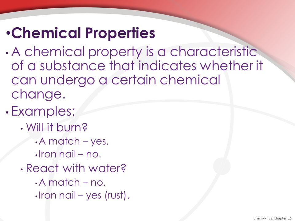Chemical Properties A chemical property is a characteristic of a substance that indicates whether it can undergo a certain chemical change.
