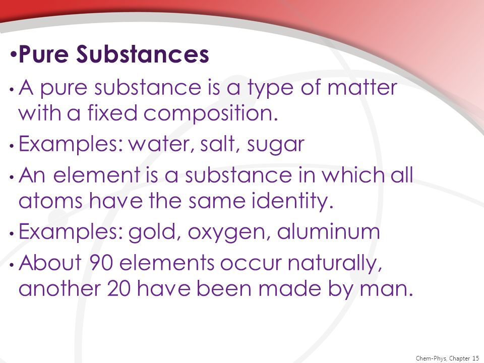 Pure Substances A pure substance is a type of matter with a fixed composition. Examples: water, salt, sugar.