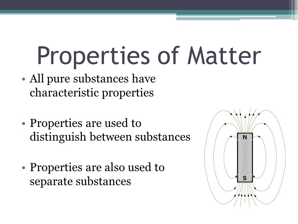 Properties of Matter All pure substances have characteristic properties. Properties are used to distinguish between substances.