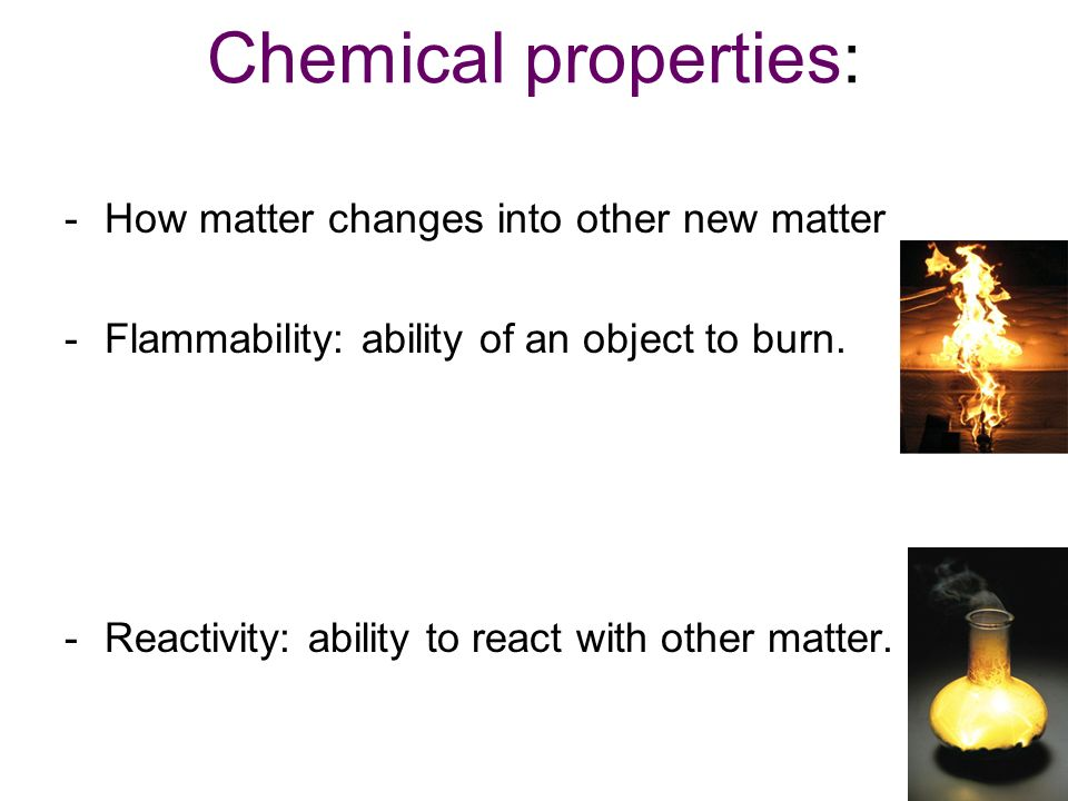 Chemical properties: How matter changes into other new matter
