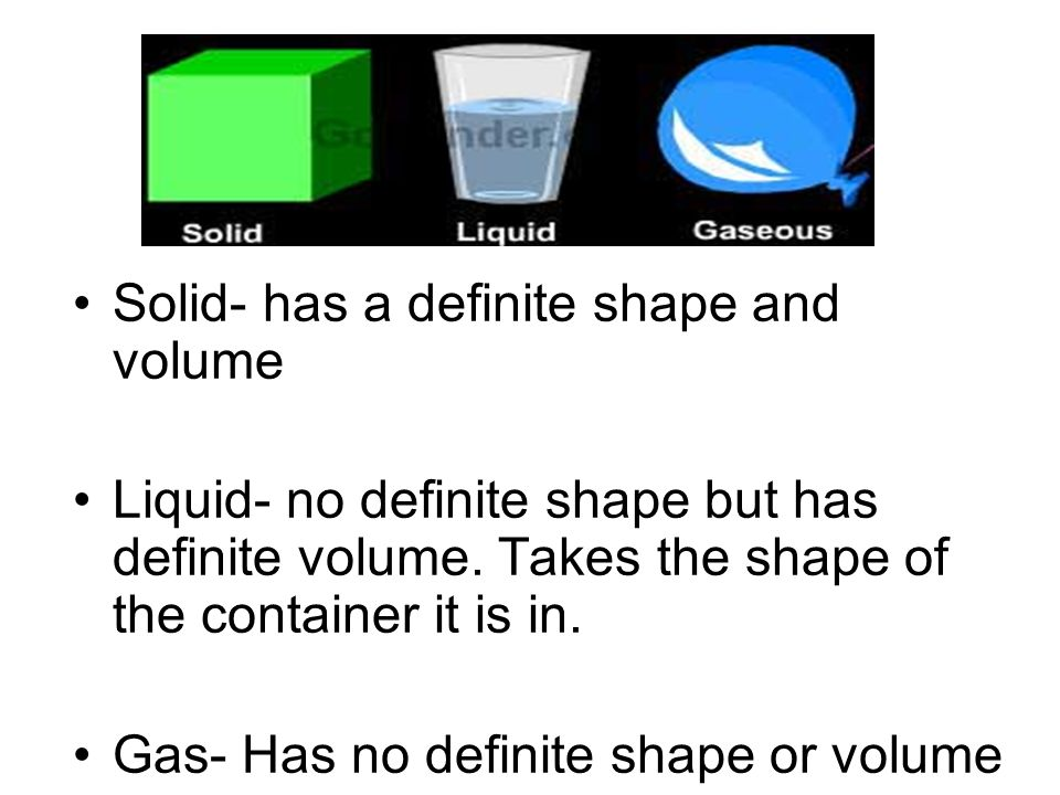 Solid- has a definite shape and volume