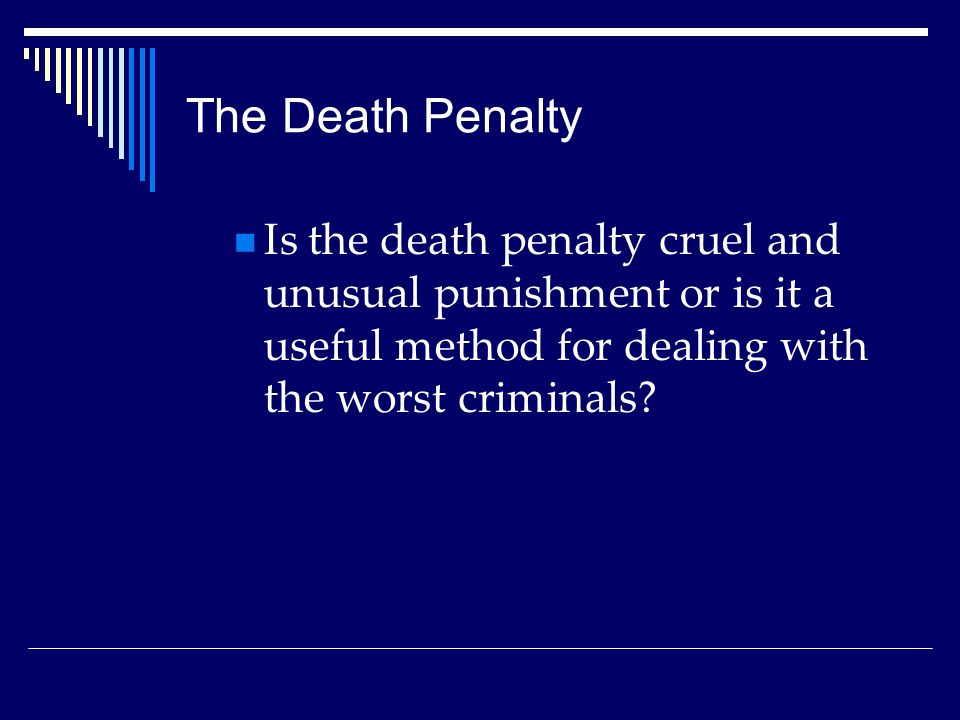 is death penalty cruel and unusual The death penalty is cruel and unusual punishment the death penalty fails to recognize that guilty people have the potential to change, denying them the opportunity to ever rejoin society the united states is the only country in the western industrialized world that still uses the death penalty.