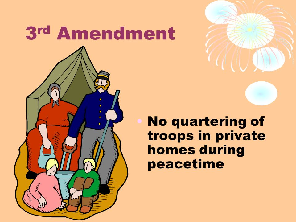 3rd Amendment No quartering of troops in private homes during peacetime