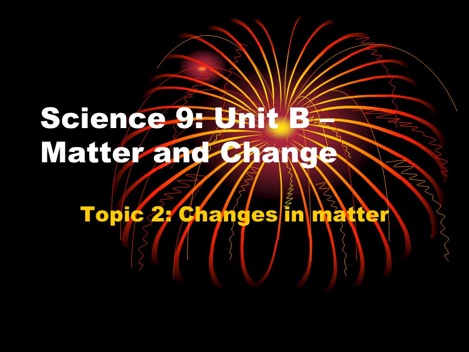 Science 9: Unit B – Matter and Change