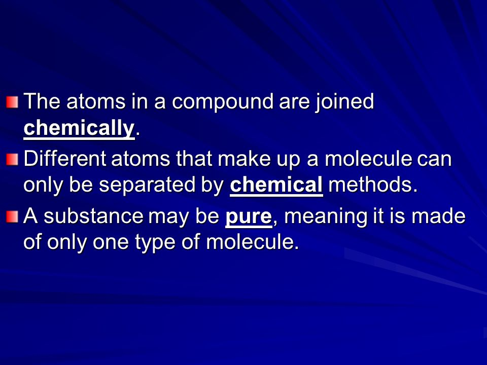The atoms in a compound are joined chemically.