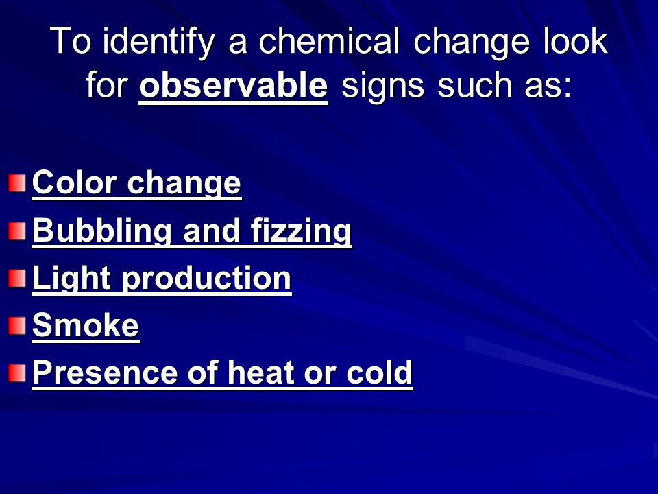 To identify a chemical change look for observable signs such as: