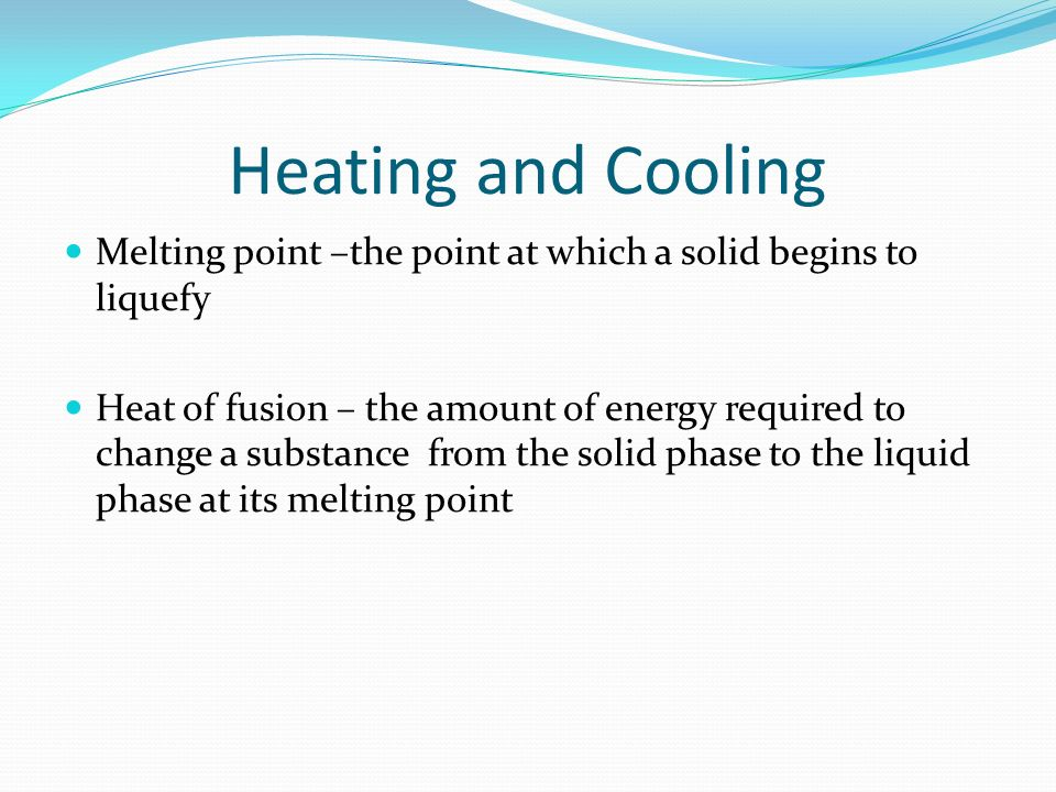 Heating and Cooling Melting point –the point at which a solid begins to liquefy.