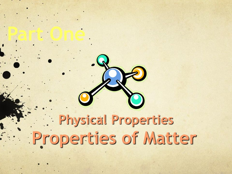 Part One Physical Properties Properties of Matter