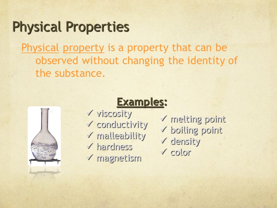 Physical Properties Physical property is a property that can be observed without changing the identity of the substance.