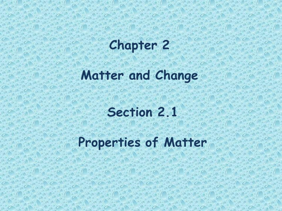 Chapter 2 Matter and Change Section 2.1 Properties of Matter
