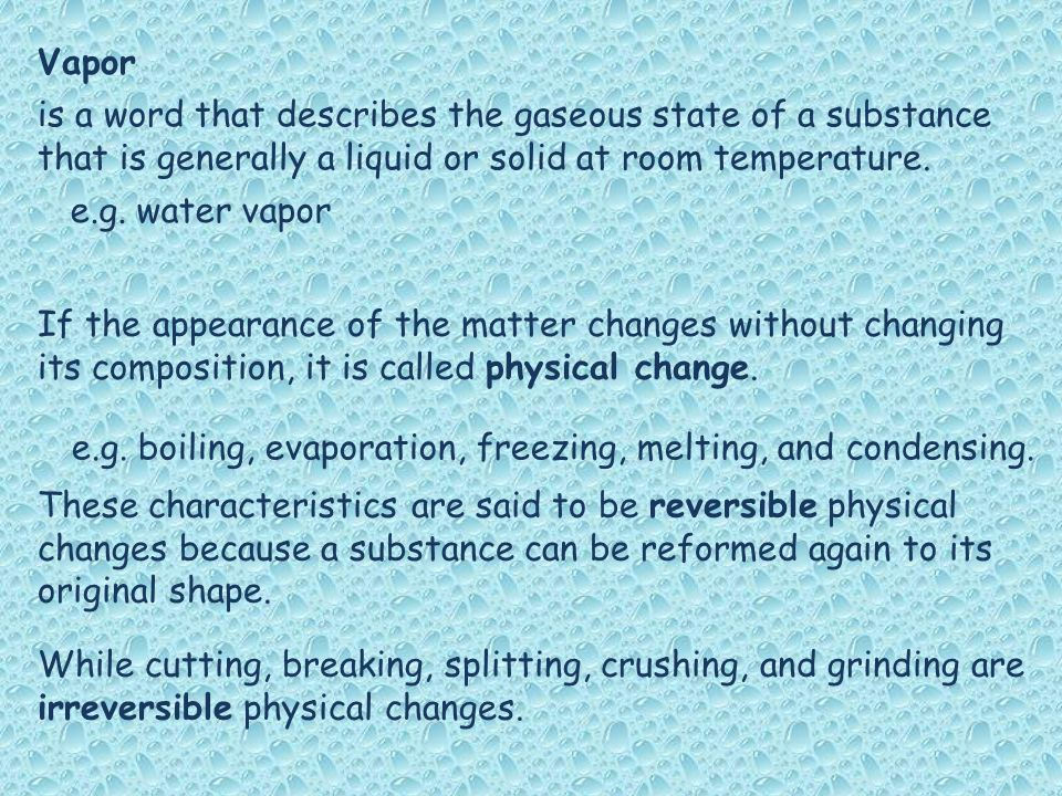 Vapor is a word that describes the gaseous state of a substance that is generally a liquid or solid at room temperature.