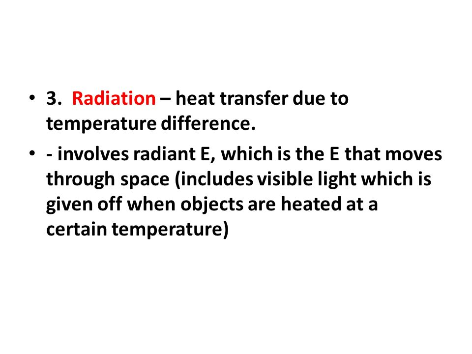 3. Radiation – heat transfer due to temperature difference.