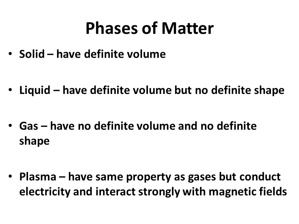 Phases of Matter Solid – have definite volume