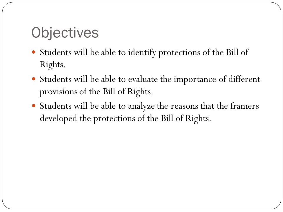 Objectives Students will be able to identify protections of the Bill of Rights.