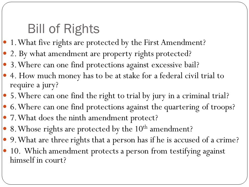 Bill of Rights 1. What five rights are protected by the First Amendment 2. By what amendment are property rights protected