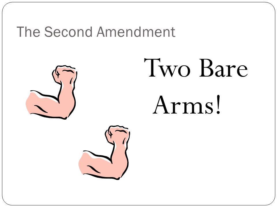 The Second Amendment Two Bare Arms!