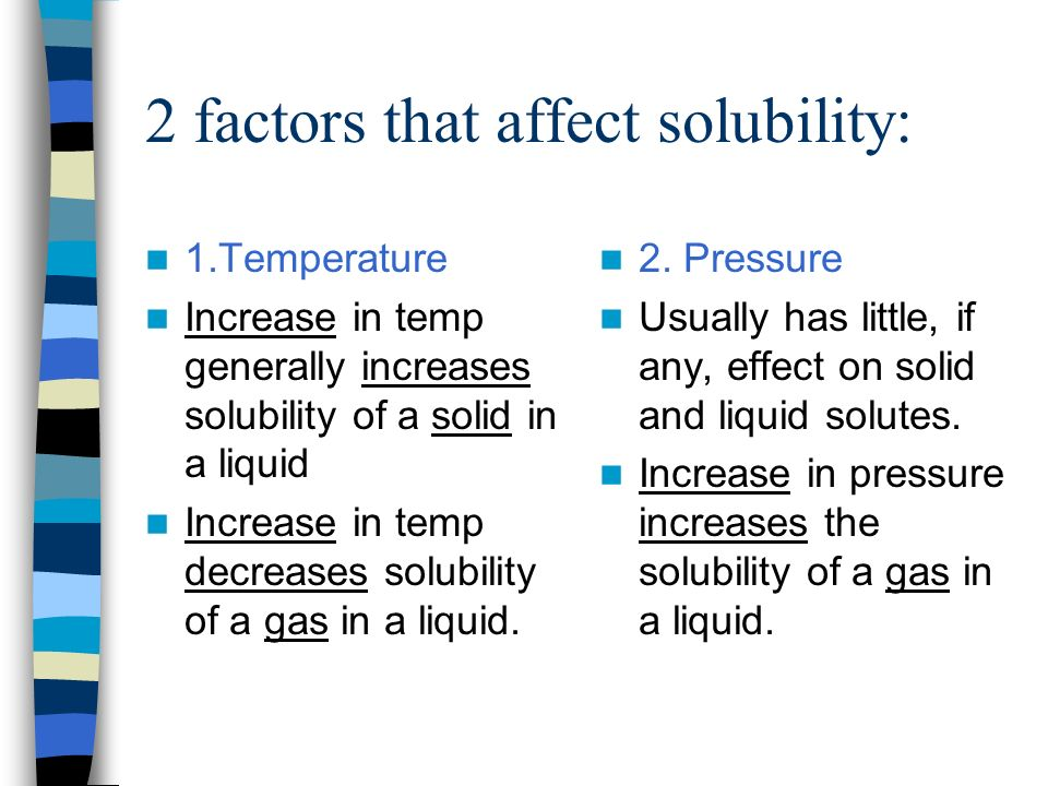 2 factors that affect solubility: