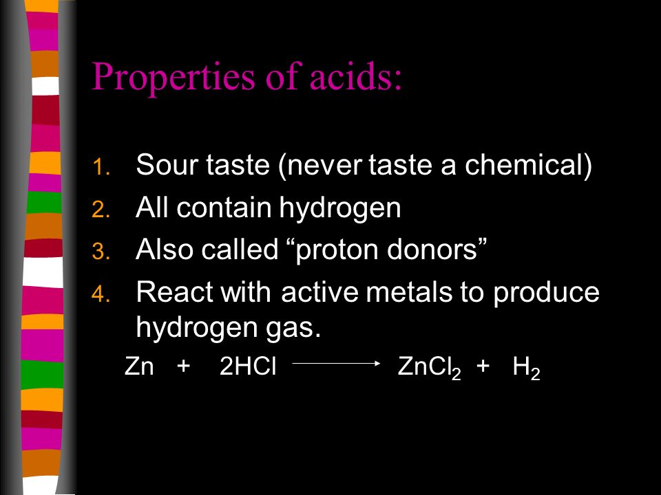 Properties of acids: Sour taste (never taste a chemical)