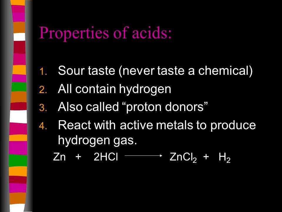 Properties of acids: Sour taste (never taste a chemical)