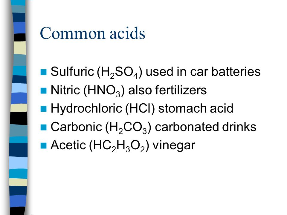Common acids Sulfuric (H2SO4) used in car batteries