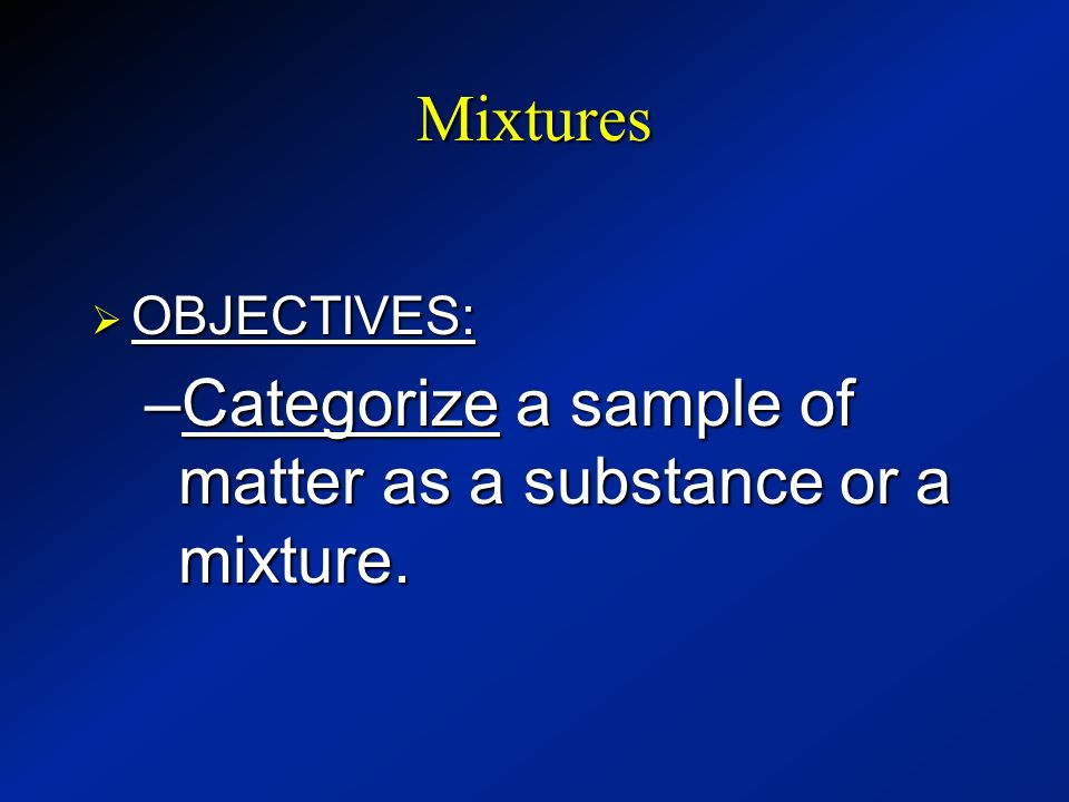Categorize a sample of matter as a substance or a mixture.