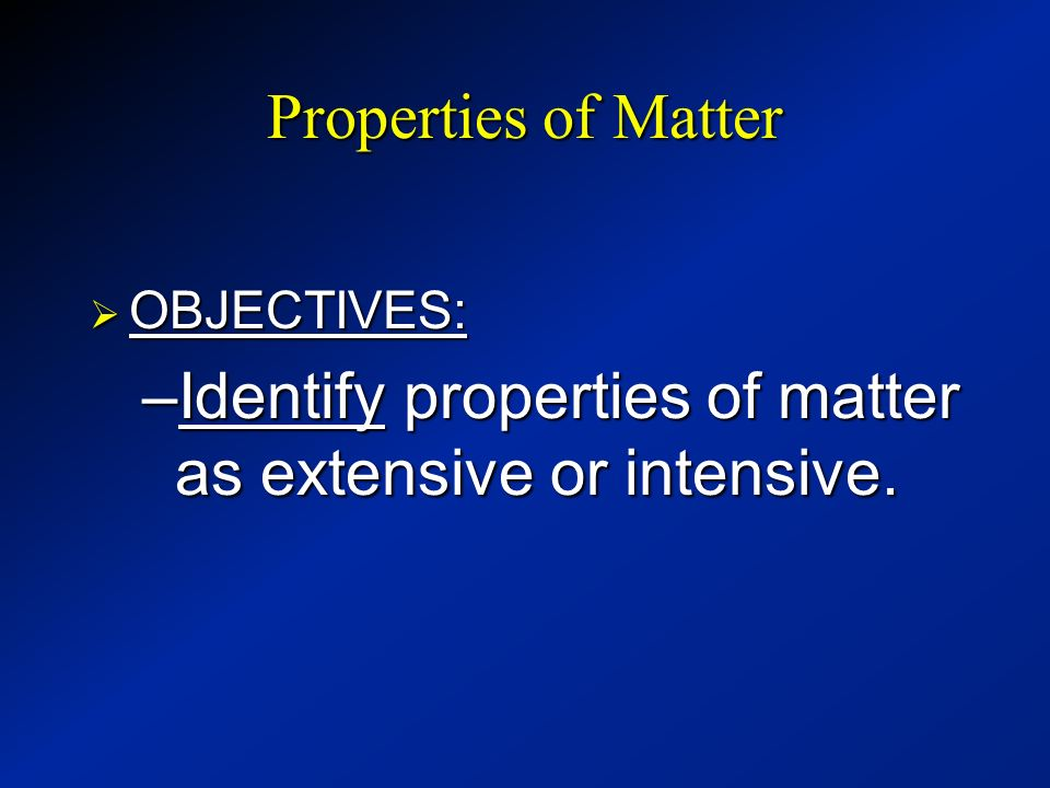 Identify properties of matter as extensive or intensive.