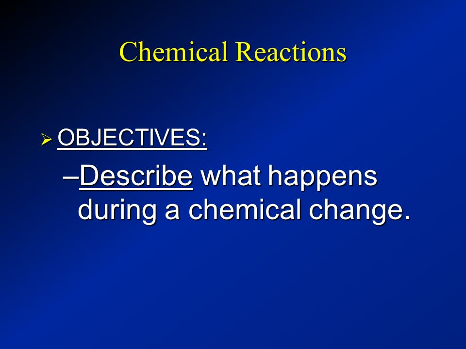Describe what happens during a chemical change.