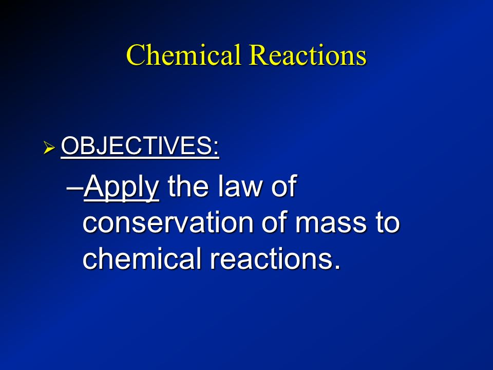 Apply the law of conservation of mass to chemical reactions.