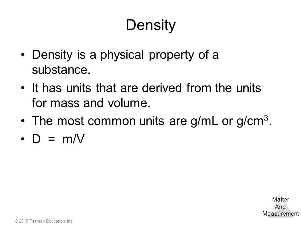 Density Density is a physical property of a substance.