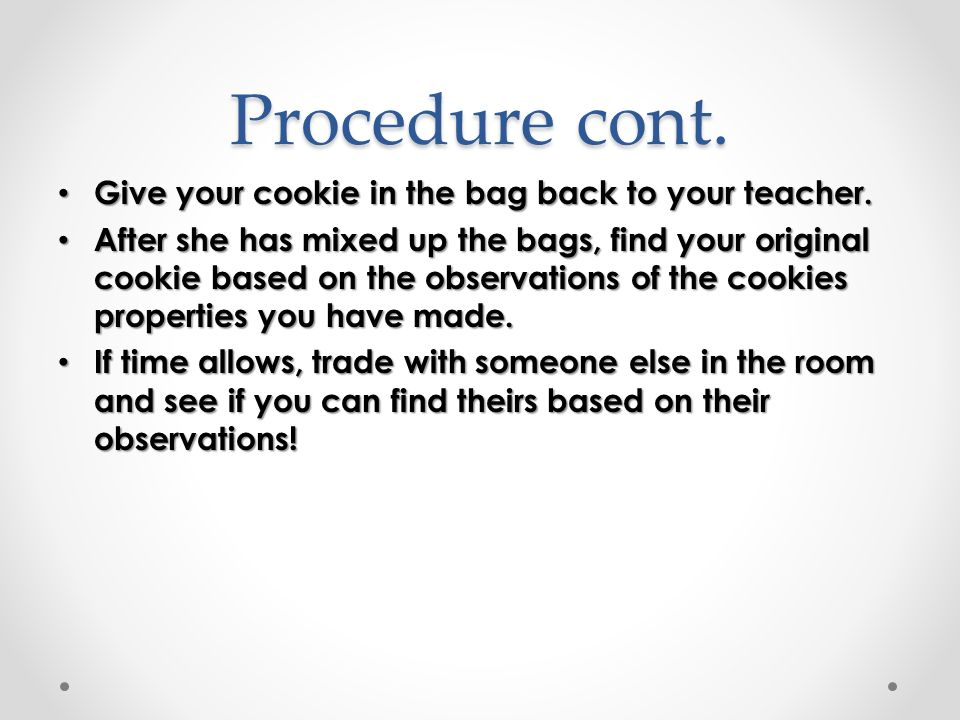 Procedure cont. Give your cookie in the bag back to your teacher.