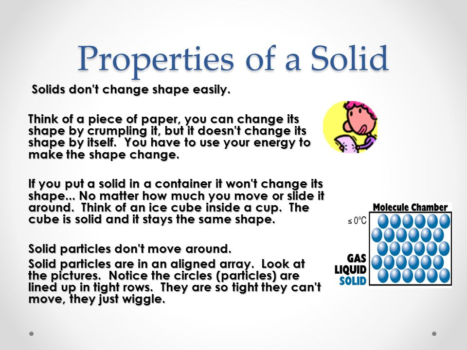 Properties of a Solid Solids don t change shape easily.