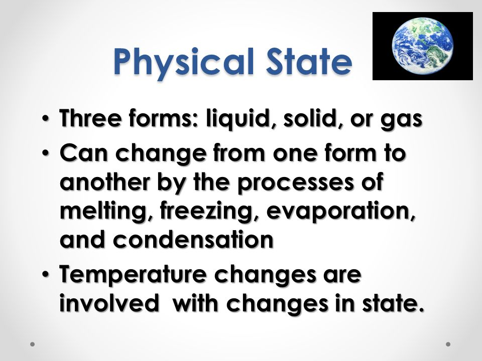 Physical State Three forms: liquid, solid, or gas
