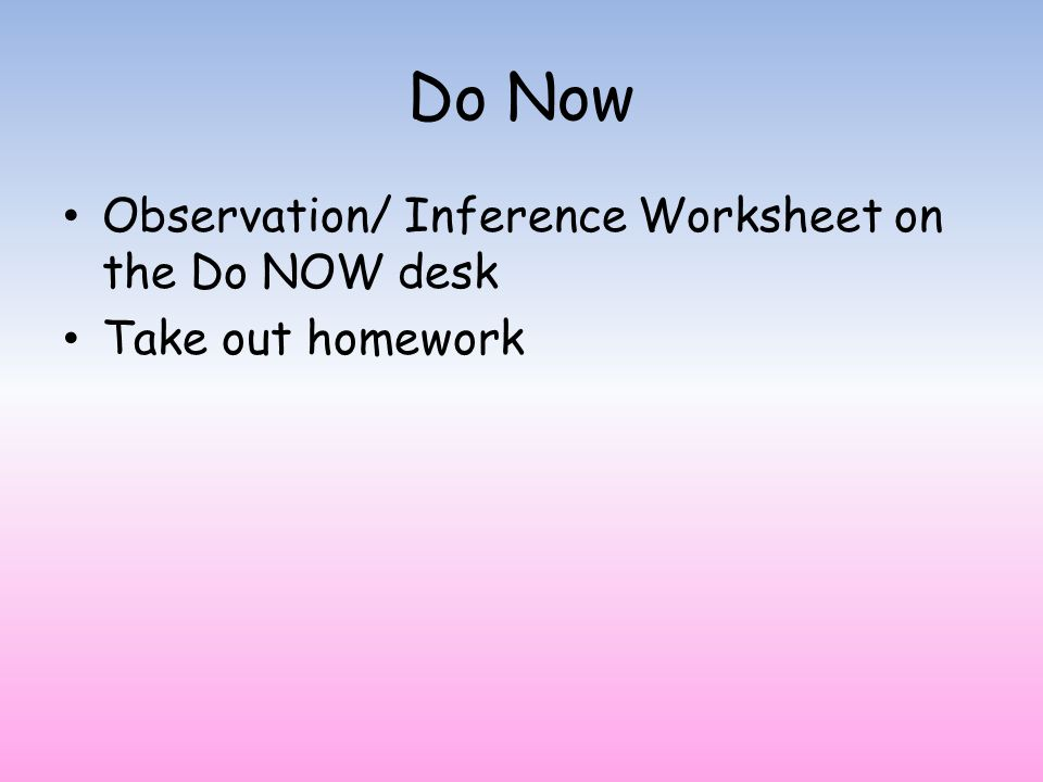 Do Now Copy HW and take out Saving Fred Monday Finish Lab – Observation Inference Worksheet