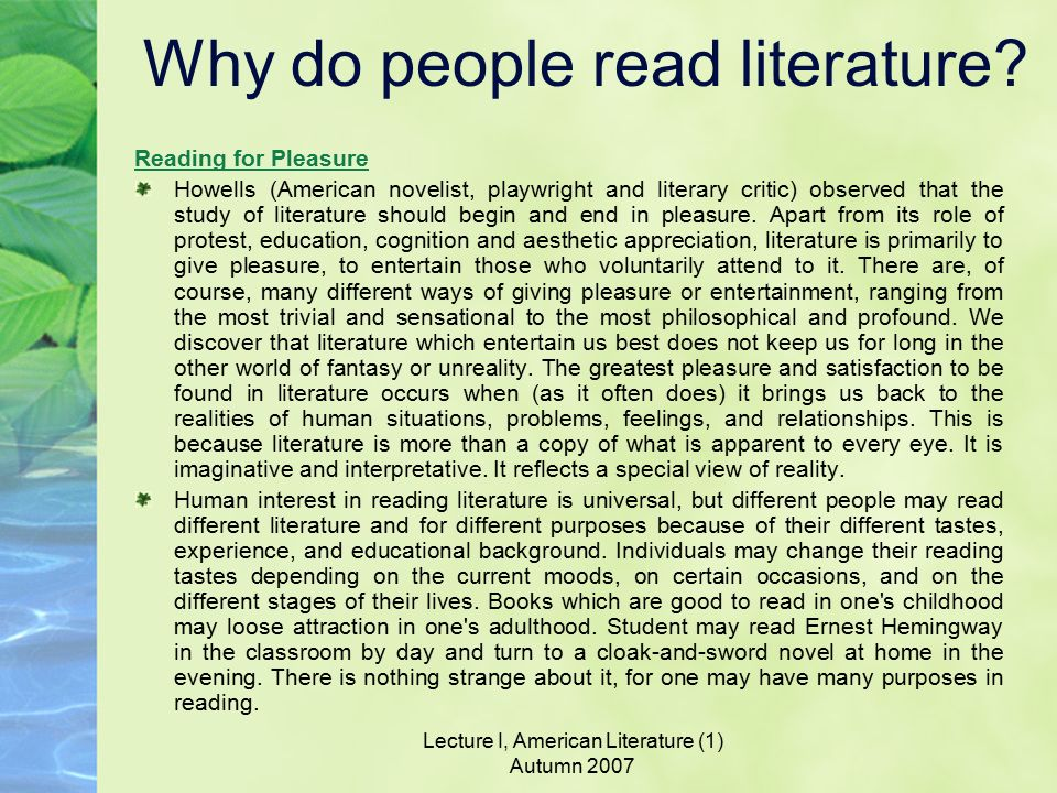 why we study literature Gregory currie, a professor of philosophy at the university of nottingham, recently argued in the new york times that we ought not to claim that literature improves us as people, because.