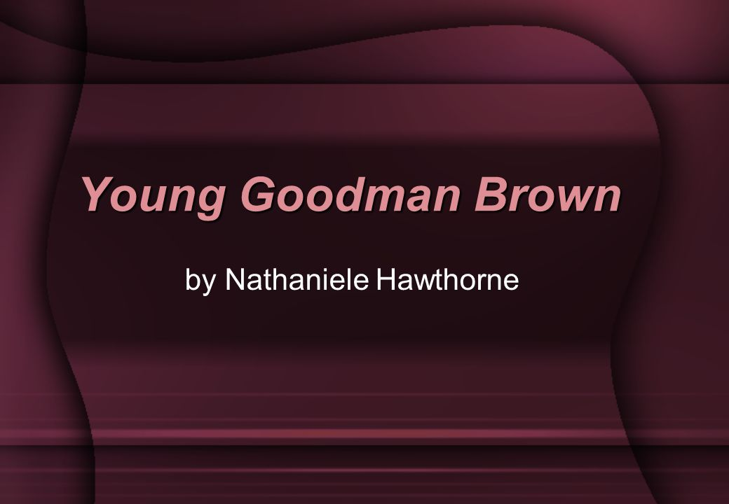 the importance of point of view in young goodman brown by nathaniel hawthorne Nathaniel hawthorne's 'young goodman brown' is a short story that's rich in meaning in this lesson, we'll go over the plot points, themes, characters, and symbols overview of 'young goodman brown'.