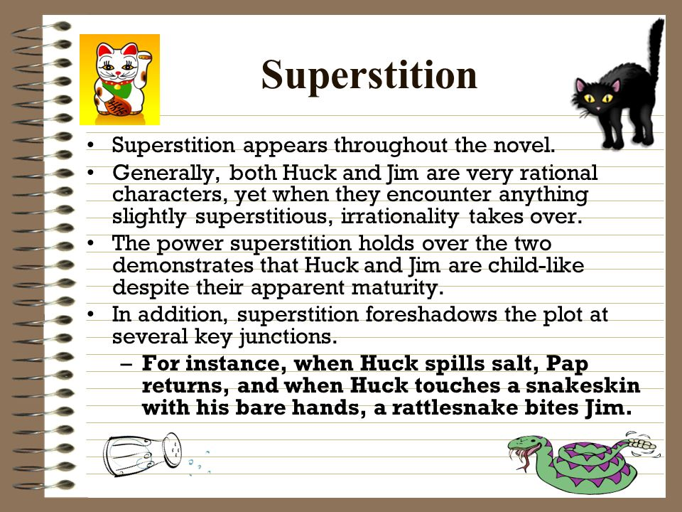 superstition in huck finn One of twain's uses of satire in huckleberry finn include huck's many superstitions learn more about the significance of superstition in huckleberry finn and how.