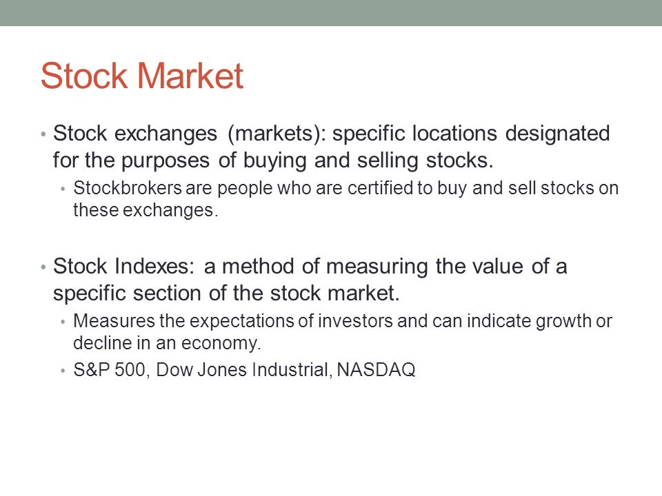 Stock Market Stock exchanges (markets): specific locations designated for the purposes of buying and selling stocks.