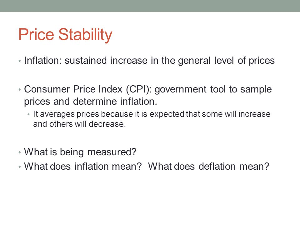 Price Stability Inflation: sustained increase in the general level of prices.