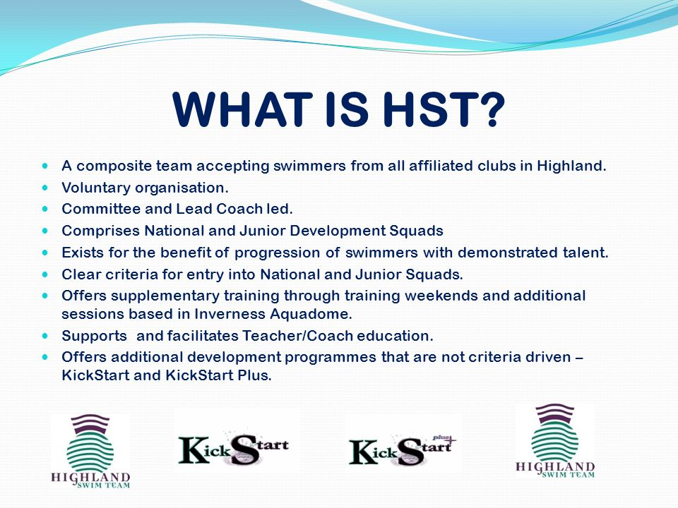 WHAT IS HST A composite team accepting swimmers from all affiliated clubs in Highland. Voluntary organisation.
