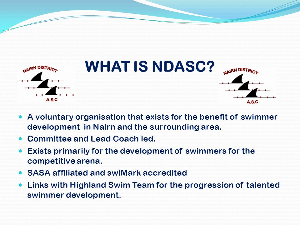WHAT IS NDASC A voluntary organisation that exists for the benefit of swimmer development in Nairn and the surrounding area.
