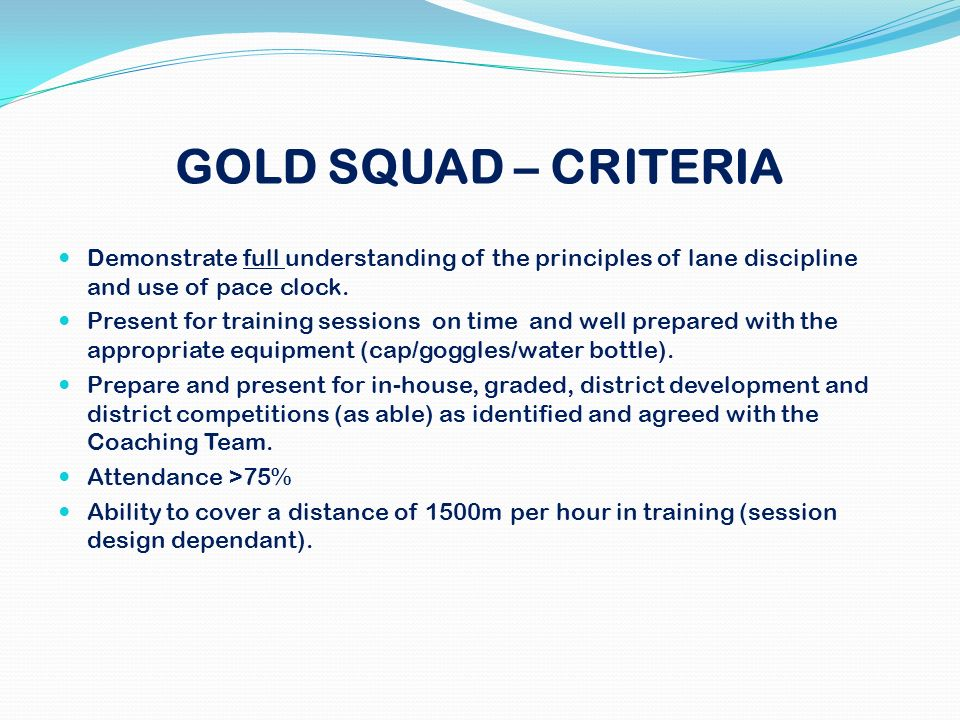 GOLD SQUAD – CRITERIA Demonstrate full understanding of the principles of lane discipline and use of pace clock.