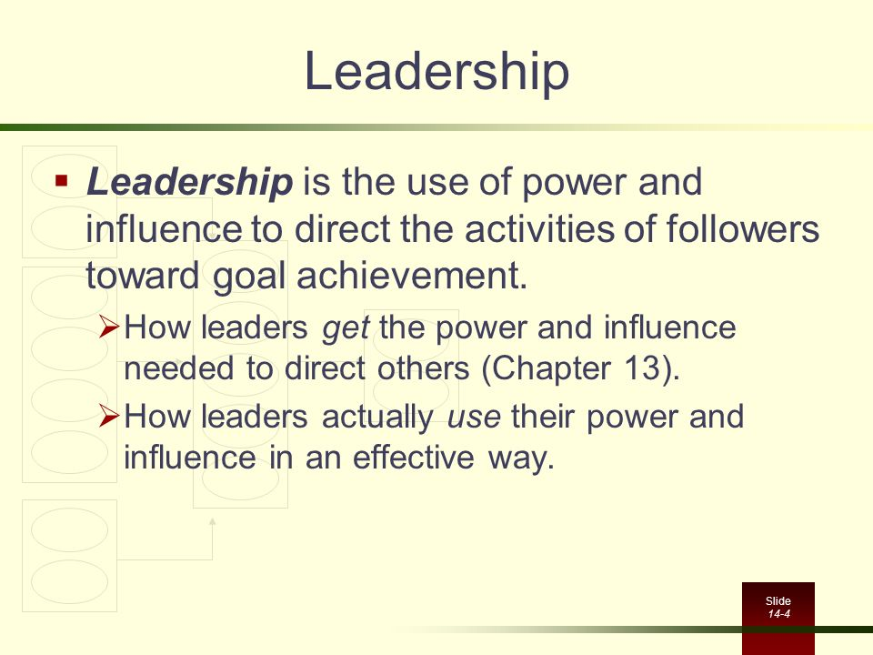 Leadership Leadership is the use of power and influence to direct the activities of followers toward goal achievement.