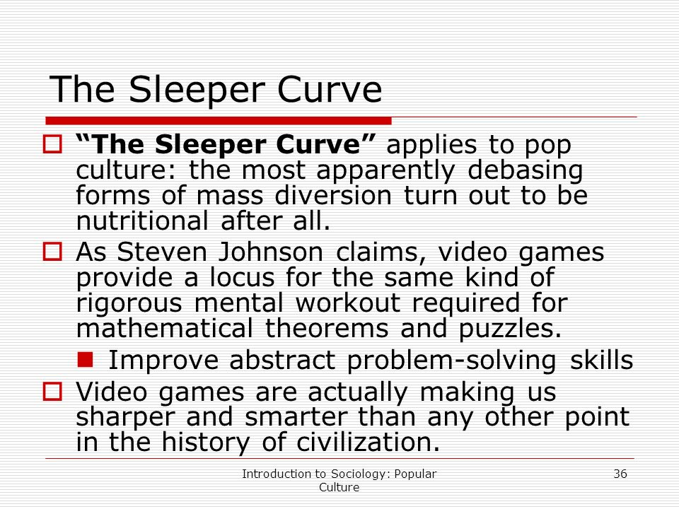 johnson s sleeper curve 5 the sleeper curve what is the sleeper curve –popular culture is becoming  more intellectually demanding, not less emphasis on cognition over content:.