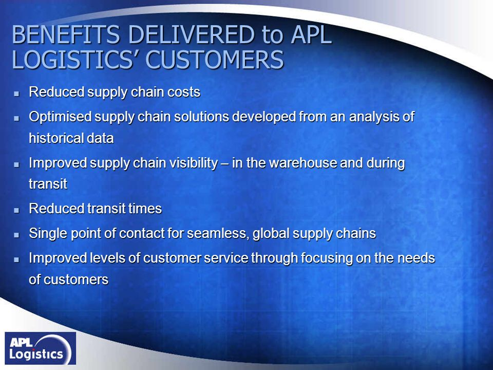 BENEFITS DELIVERED to APL LOGISTICS' CUSTOMERS