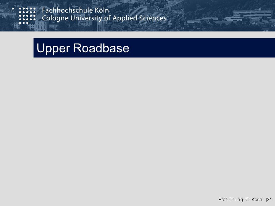 Upper Roadbase Prof. Dr.-Ing. C. Koch |21