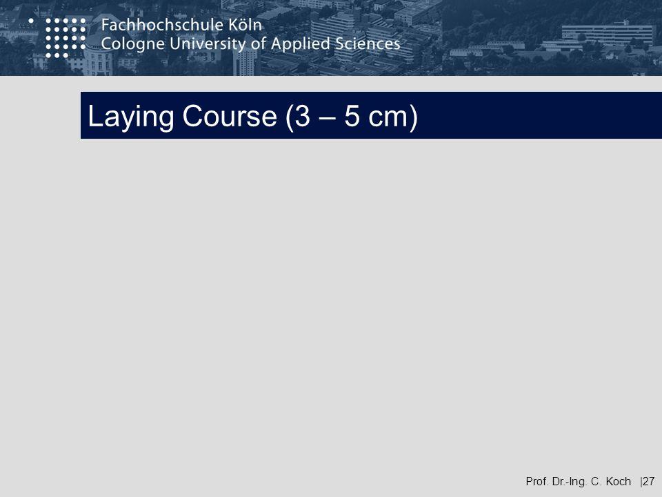 Laying Course (3 – 5 cm) Prof. Dr.-Ing. C. Koch |27