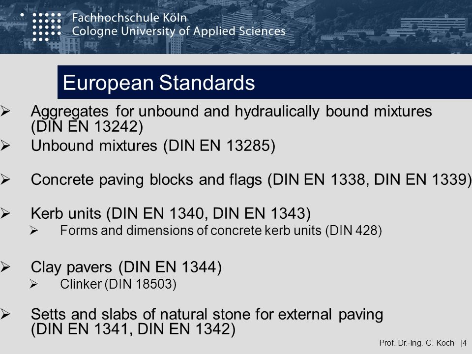 European Standards Aggregates for unbound and hydraulically bound mixtures (DIN EN 13242) Unbound mixtures (DIN EN 13285)