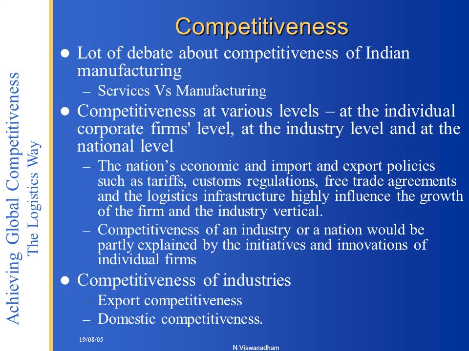 Competitiveness Lot of debate about competitiveness of Indian manufacturing. Services Vs Manufacturing.