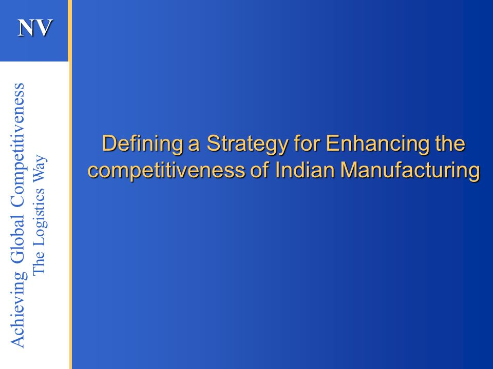 Defining a Strategy for Enhancing the competitiveness of Indian Manufacturing