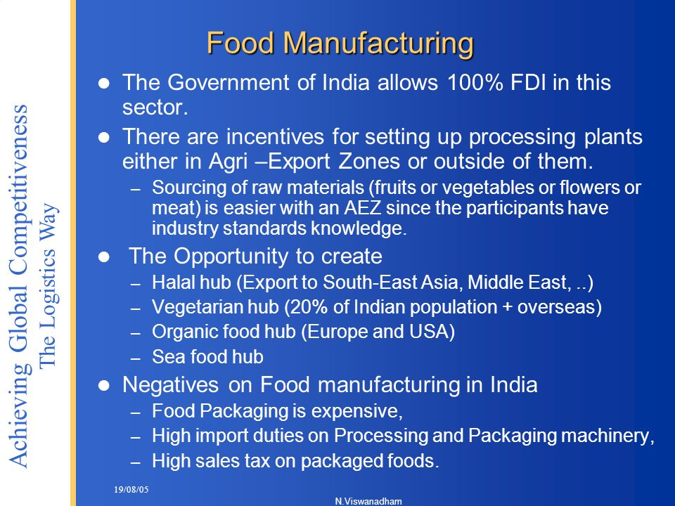 Food Manufacturing The Government of India allows 100% FDI in this sector.